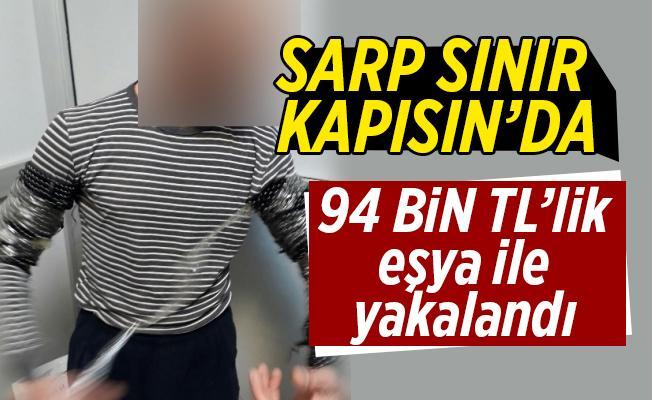 Sarp Sınır kapısında yakalandı: Bakın üzerinden ne çıktı