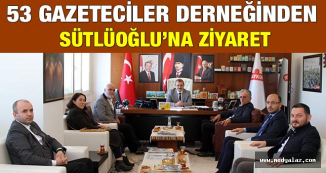 53 Gazeteciler Derneğinden Sütlüoğlu'na Ziyaret