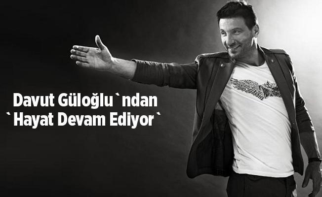 Davut Güloğlu`ndan `Hayat Devam Ediyor` 2018