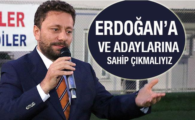 """Avcı: """"Erdoğan'a Ve Adaylarına Sahip Çıkmalıyız"""""""