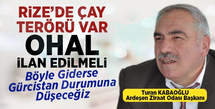 Kabaoğlu; Rize'de Çay Terörü Var, OHAL İlan Edilmeli.