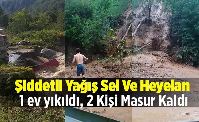 Şiddetli Yağış Sel Ve Heyelan 1 ev kullanılamaz hale geldi, 2 Kişi Masur Kaldı
