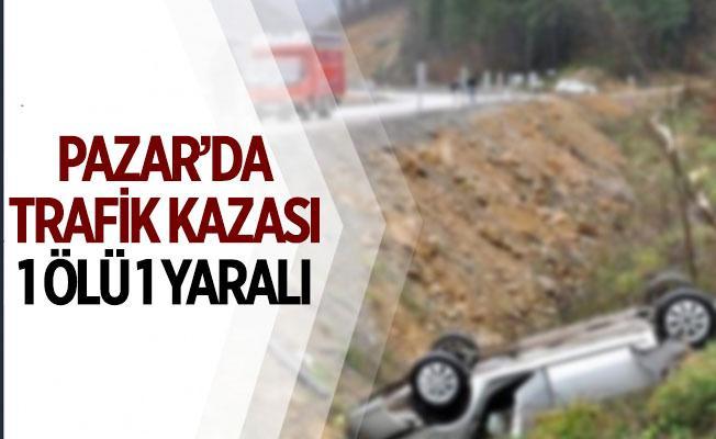 Pazar'da Trafik Kazası 1 ölü, 1 yaralı
