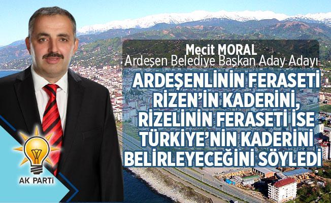 MECİT MORAL, Ardeşenlinin Feraseti Rizen'in Kaderini, Rizelinin Feraseti İse Türkiye'nin Kaderini Belirleyeceğini Söyledi