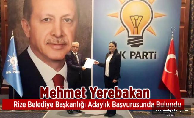 Mehmet Yerebakan Rize Belediye Başkanlığı Adaylık Başvurusunda Bulundu