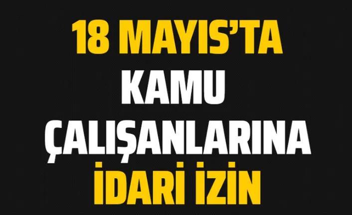 Cumhurbaşkanı Erdoğan'dan kamu çalışanlarına 18 Mayıs'ta idari izin kararı