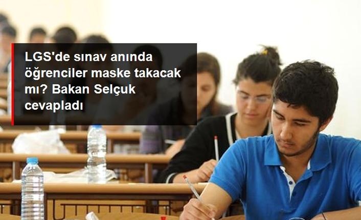 Milli Eğitim Bakanı Ziya Selçuk: LGS'de öğrenciler yerine oturduktan sonra maskesini çıkarabilir