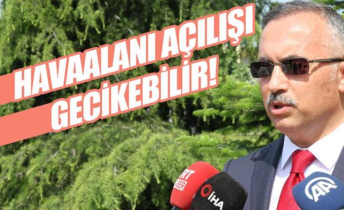 Rize Valisi Çeber: Rize - Artvin Havaalanı Açılışı Gecikebilir !